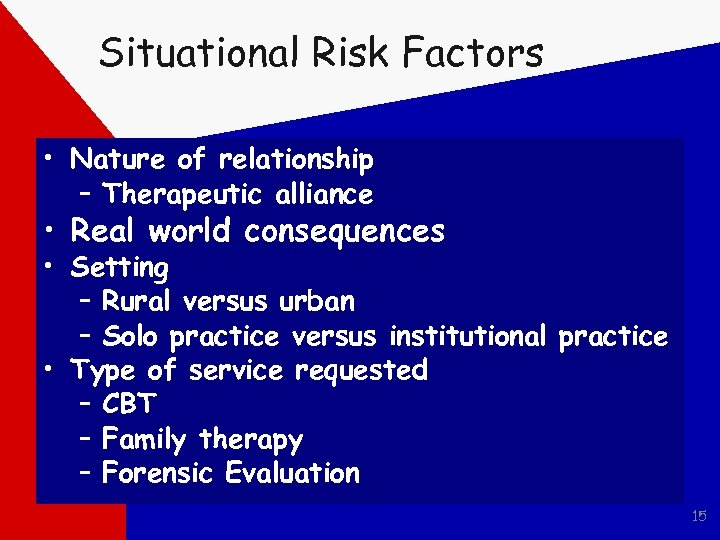 Situational Risk Factors • Nature of relationship – Therapeutic alliance • Real world consequences