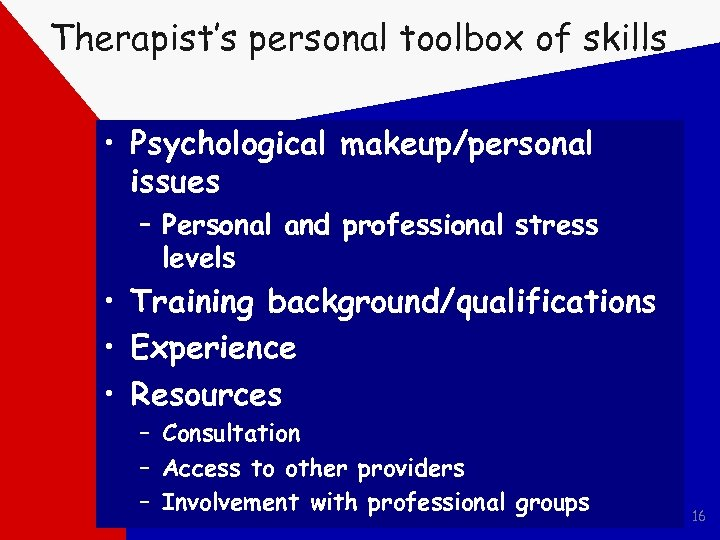 Therapist's personal toolbox of skills • Psychological makeup/personal issues – Personal and professional stress