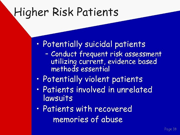 Higher Risk Patients • Potentially suicidal patients – Conduct frequent risk assessment utilizing current,