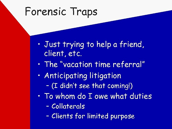 "Forensic Traps • Just trying to help a friend, client, etc. • The ""vacation"
