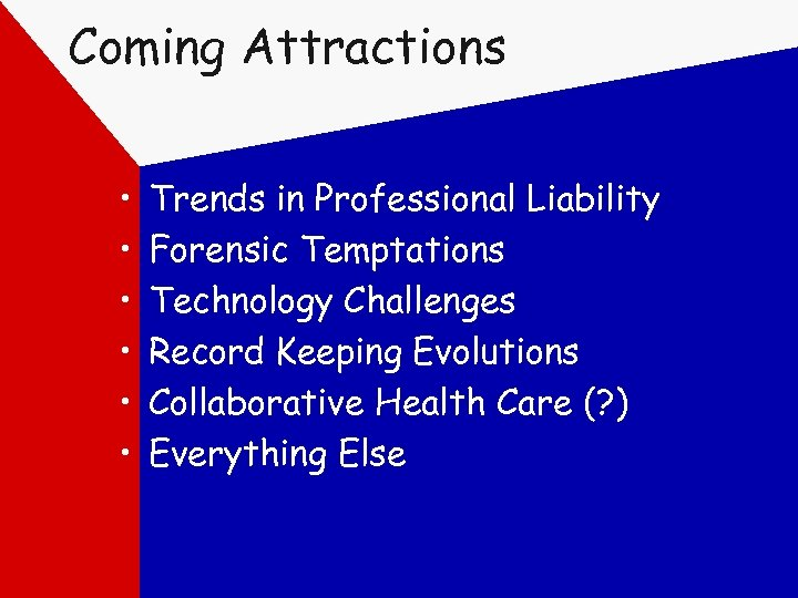 Coming Attractions • • • Trends in Professional Liability Forensic Temptations Technology Challenges Record