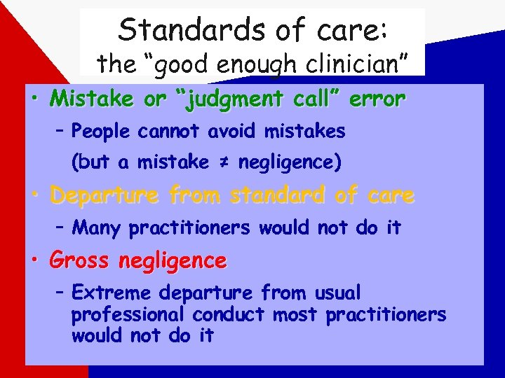 "Standards of care: the ""good enough clinician"" • Mistake or ""judgment call"" error –"