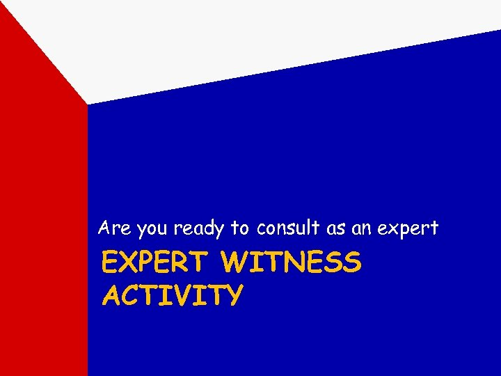 Are you ready to consult as an expert EXPERT WITNESS ACTIVITY