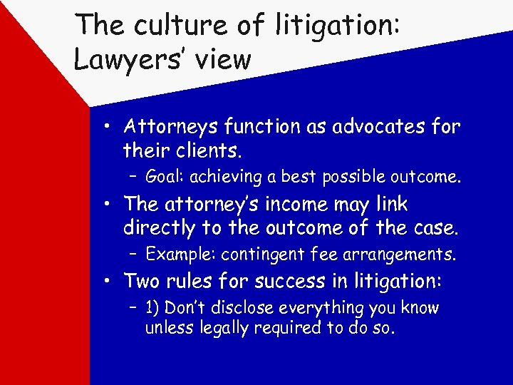 The culture of litigation: Lawyers' view • Attorneys function as advocates for their clients.