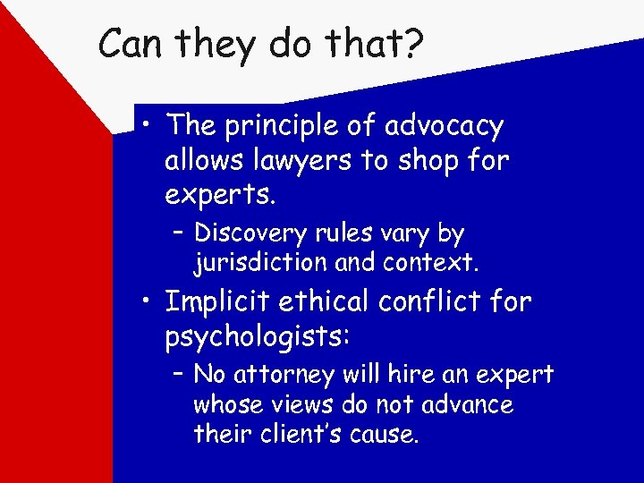 Can they do that? • The principle of advocacy allows lawyers to shop for
