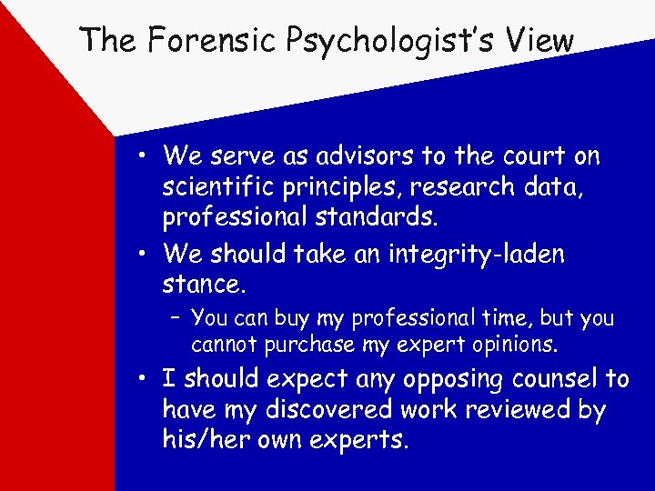 The Forensic Psychologist's View • We serve as advisors to the court on scientific