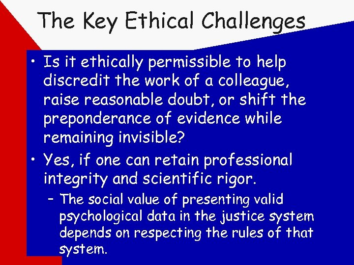 The Key Ethical Challenges • Is it ethically permissible to help discredit the work