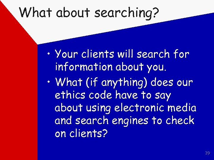 What about searching? • Your clients will search for information about you. • What