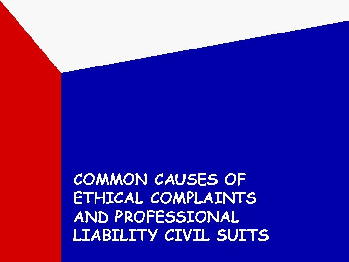 COMMON CAUSES OF ETHICAL COMPLAINTS AND PROFESSIONAL LIABILITY CIVIL SUITS