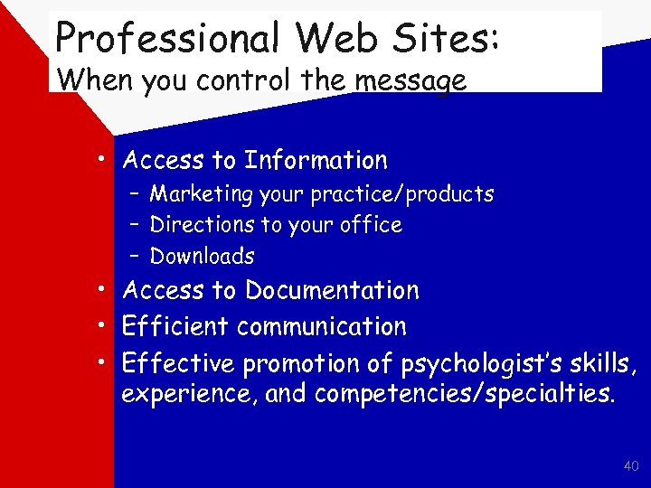 Professional Web Sites: When you control the message • Access to Information – Marketing
