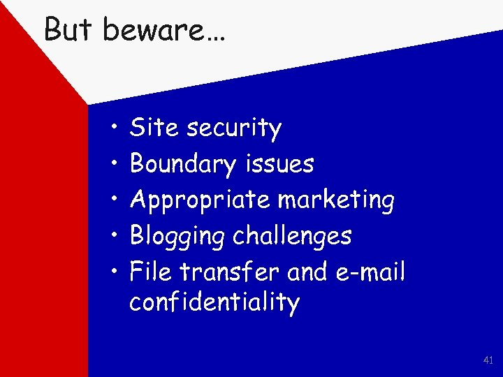 But beware… • • • Site security Boundary issues Appropriate marketing Blogging challenges File