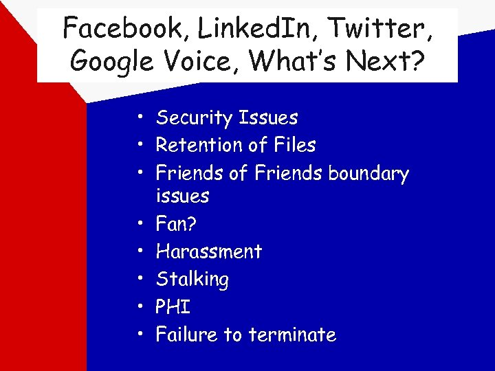 Facebook, Linked. In, Twitter, Google Voice, What's Next? • Security Issues • Retention of
