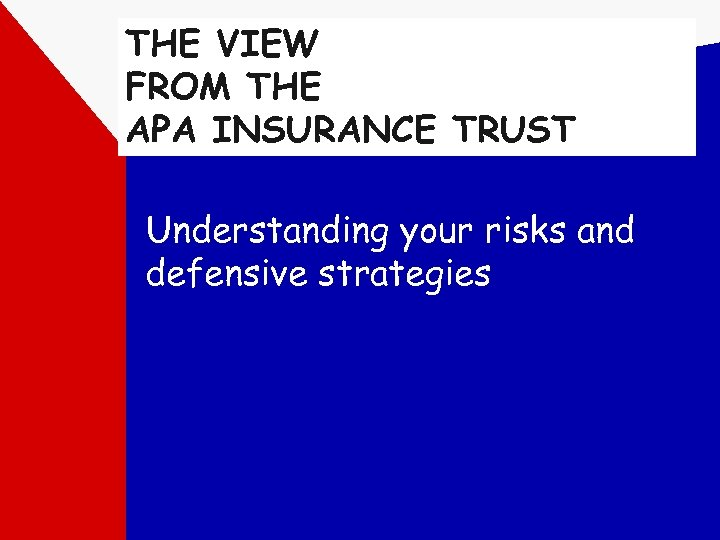 THE VIEW FROM THE APA INSURANCE TRUST Understanding your risks and defensive strategies