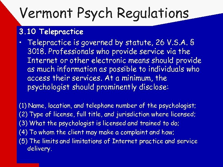 Vermont Psych Regulations 3. 10 Telepractice • Telepractice is governed by statute, 26 V.