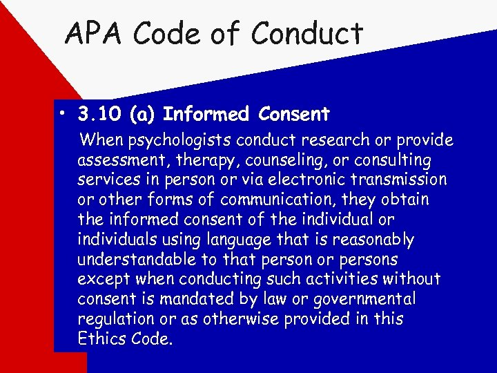 APA Code of Conduct • 3. 10 (a) Informed Consent When psychologists conduct research