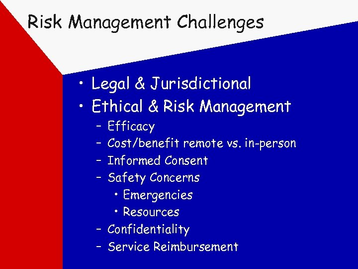 Risk Management Challenges • Legal & Jurisdictional • Ethical & Risk Management – –