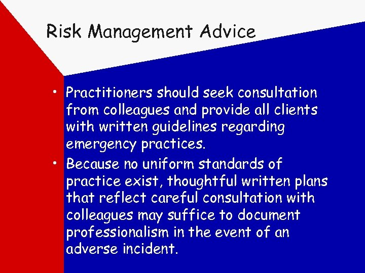 Risk Management Advice • Practitioners should seek consultation from colleagues and provide all clients