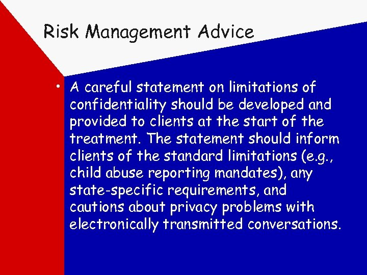 Risk Management Advice • A careful statement on limitations of confidentiality should be developed