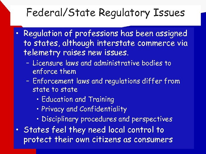 Federal/State Regulatory Issues • Regulation of professions has been assigned to states, although interstate