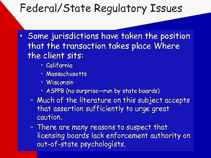 Federal/State Regulatory Issues • Some jurisdictions have taken the position that the transaction takes