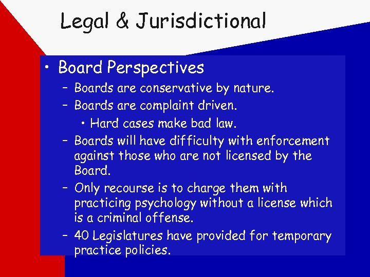 Legal & Jurisdictional • Board Perspectives – Boards are conservative by nature. – Boards