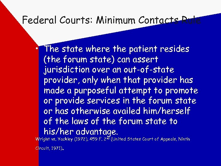 Federal Courts: Minimum Contacts Rule • The state where the patient resides (the forum
