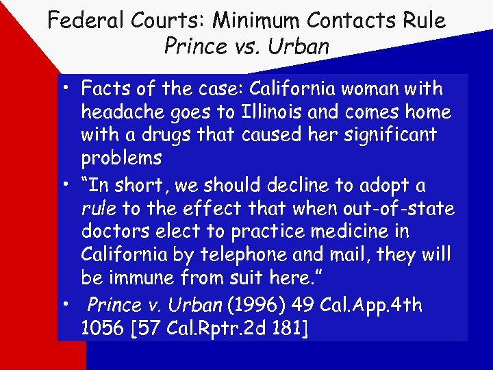 Federal Courts: Minimum Contacts Rule Prince vs. Urban • Facts of the case: California