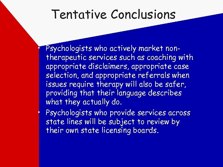 Tentative Conclusions • Psychologists who actively market nontherapeutic services such as coaching with appropriate