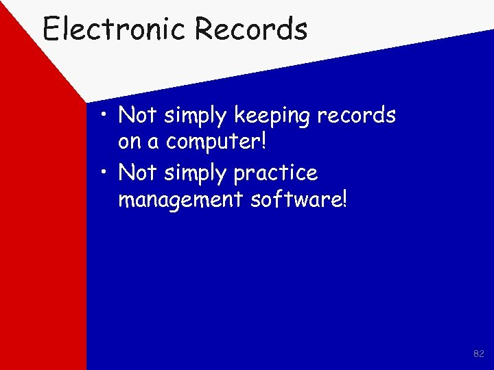 Electronic Records • Not simply keeping records on a computer! • Not simply practice
