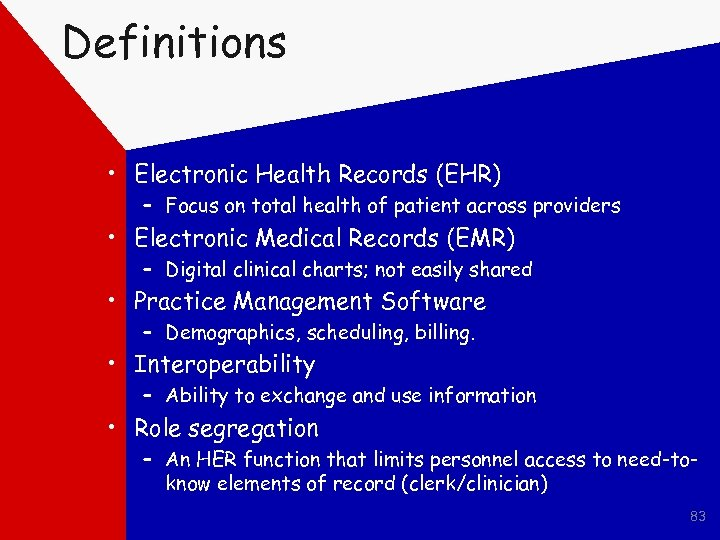 Definitions • Electronic Health Records (EHR) – Focus on total health of patient across