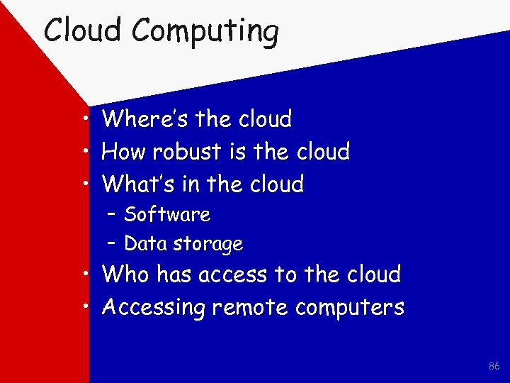 Cloud Computing • Where's the cloud • How robust is the cloud • What's
