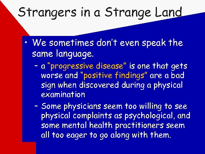 Strangers in a Strange Land • We sometimes don't even speak the same language.