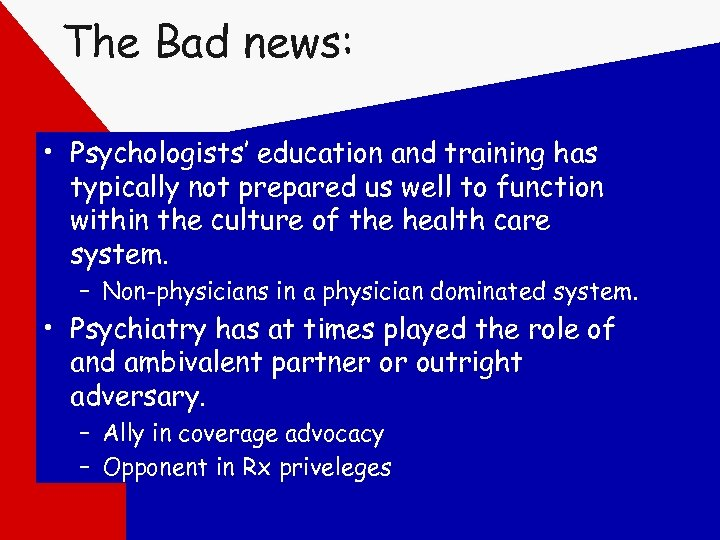 The Bad news: • Psychologists' education and training has typically not prepared us well