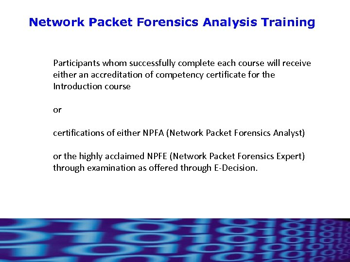 Network Packet Forensics Analysis Training Participants whom successfully complete each course will receive either