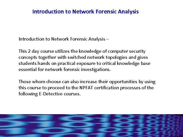Introduction to Network Forensic Analysis – This 2 day course utilizes the knowledge of