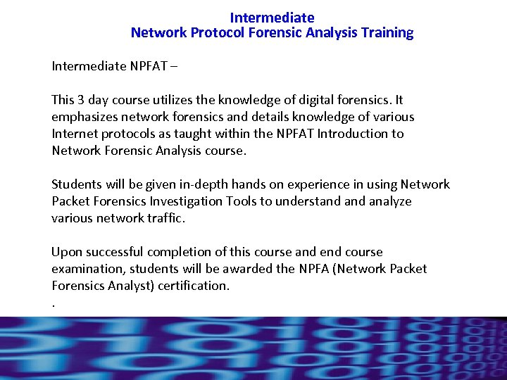Intermediate Network Protocol Forensic Analysis Training Intermediate NPFAT – This 3 day course utilizes
