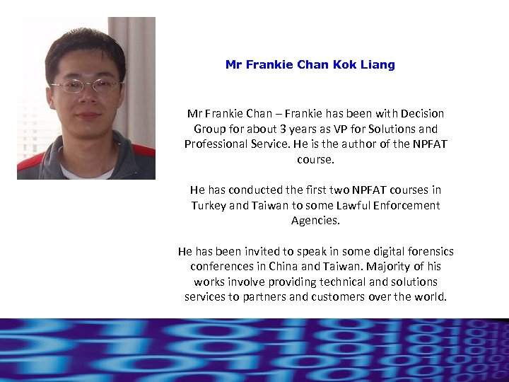 Mr Frankie Chan Kok Liang Mr Frankie Chan – Frankie has been with Decision
