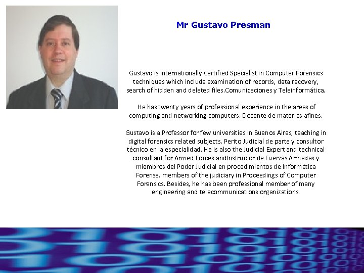 Mr Gustavo Presman Gustavo is internationally Certified Specialist in Computer Forensics techniques which include