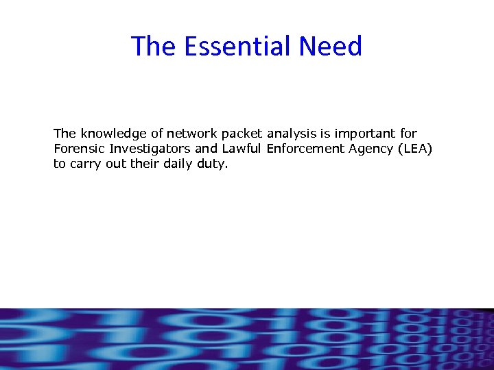 The Essential Need The knowledge of network packet analysis is important for Forensic Investigators