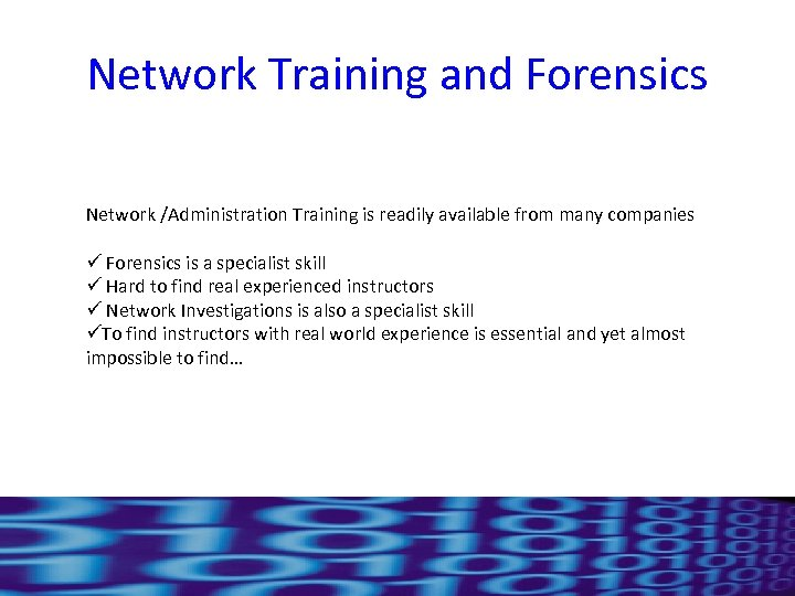 Network Training and Forensics Network /Administration Training is readily available from many companies ü