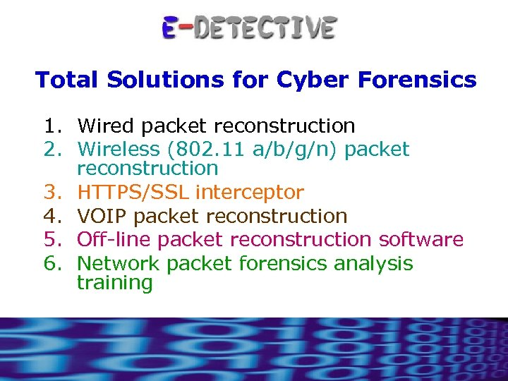 Total Solutions for Cyber Forensics 1. Wired packet reconstruction 2. Wireless (802. 11 a/b/g/n)