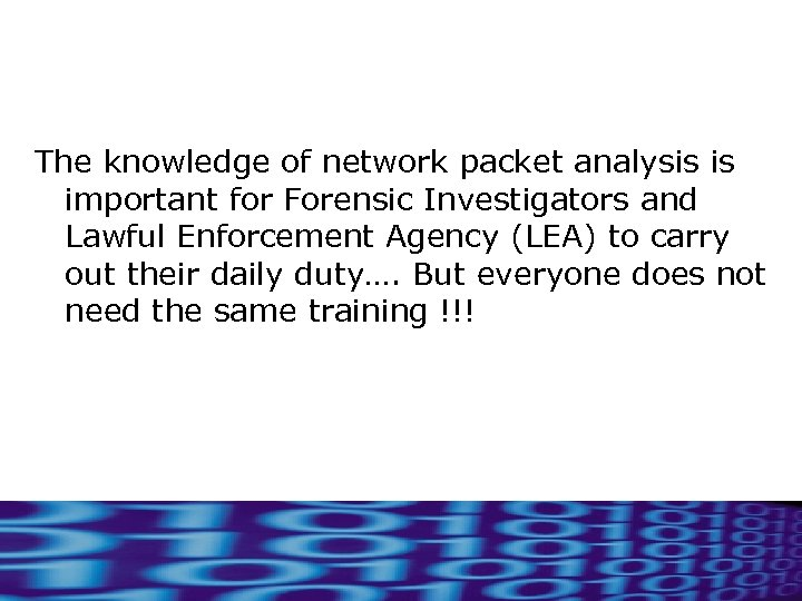 The knowledge of network packet analysis is important for Forensic Investigators and Lawful Enforcement
