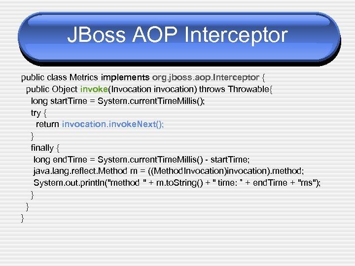 JBoss AOP Interceptor public class Metrics implements org. jboss. aop. Interceptor { public Object