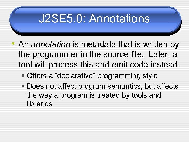 J 2 SE 5. 0: Annotations • An annotation is metadata that is written