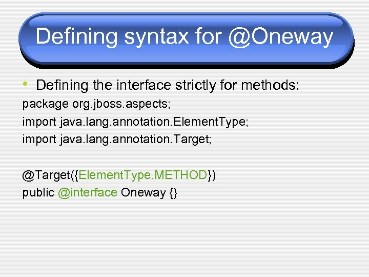 Defining syntax for @Oneway • Defining the interface strictly for methods: package org. jboss.