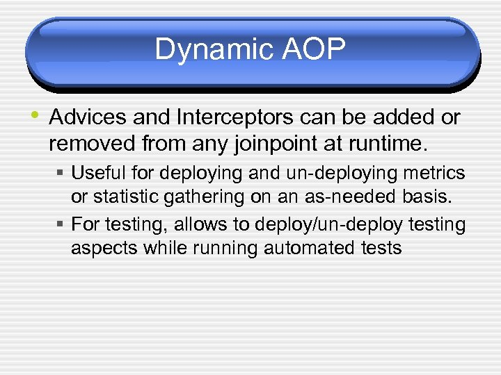 Dynamic AOP • Advices and Interceptors can be added or removed from any joinpoint