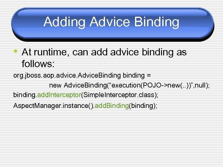 Adding Advice Binding • At runtime, can add advice binding as follows: org. jboss.