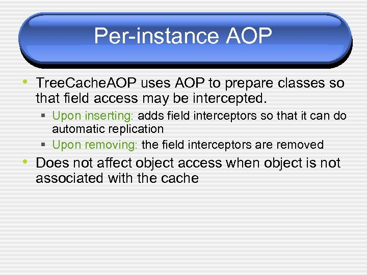 Per-instance AOP • Tree. Cache. AOP uses AOP to prepare classes so that field