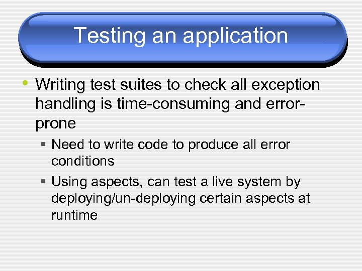 Testing an application • Writing test suites to check all exception handling is time-consuming