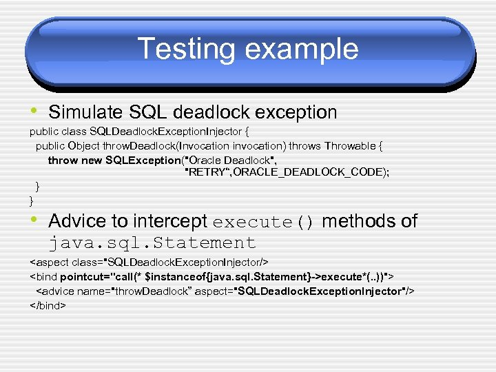Testing example • Simulate SQL deadlock exception public class SQLDeadlock. Exception. Injector { public